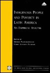 Indigenous People and Poverty in Latin America: An Empirical Analysis - George Psacharopoulos, Harry Patrinos