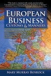 European Business Customs & Manners: A Country-by-Country Guide to European Customs and Manners - Mary Murray Bosrock