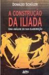A Construção da Ilíada - Donaldo Schüler