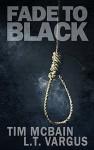 Fade to Black - Tim McBain, L.T. Vargus