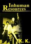 Inhuman Resources: A Horror Anthology - K. K., K.K.