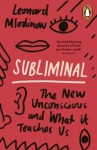 Subliminal: The New Unconscious and What it Teaches Us - Leonard Mlodinow