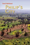 Philip's City: From Bethsaida to Julias - Fred Strickert