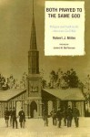 Both Prayed to the Same God: Religion and Faith in the American Civil War - Robert J. Miller, James M. McPherson
