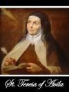 The Interior Castle or The Mansions, 3rd Edition & The Life of St. Teresa of Jesus, of The Order of Our Lady of Carmel, 3rd, Enlarged Edition (Two Books With Active Table of Contents) - Teresa of Ávila, Benedict Zimmerman, The Benedictines of Stanbrook, David Lewis