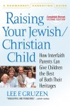 Raising Your Jewish/Christian Child: How Interfaith Parents Can Give Children the Best of Both Their Heritages - Lee F. Gruzen, Eric Weber