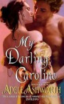 [(My Darling Caroline)] [By (author) Adele Ashworth] published on (January, 2010) - Adele Ashworth