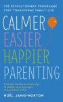 Calmer, Easier, Happier Parenting: The Revolutionary Programme That Transforms Family Life - Noel Janis-Norton