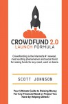 Crowdfund 2.0 Launch Formula: Your Ultimate Guide to Raising Money For Any Financial Need or Project You Have by Helping Others! - Scott Johnson