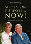 Success on Purpose... Now!: How to Work from Home and Experience an Extraordinary Life - Deanna Waters, David Waters