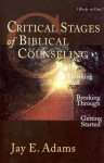 Critical Stages of Biblical Counseling - Jay E. Adams