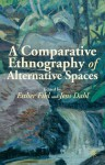 A Comparative Ethnography of Alternative Spaces - Esther Fihl, Jens Dahl