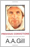 Previous Convictions: Assignments From Here and There - A.A. Gill