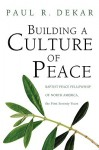 Building a Culture of Peace: Baptist Peace Fellowship of North America, the First Seventy Years - Paul R. Dekar