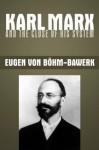 Karl Marx and the Close of His System - Rudolf Hilferding, Eugen von Böhm-Bawerk, Paul M. Sweezy