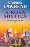 A Rosa Mística (As Cruzadas Celtas III) - Stephen R. Lawhead