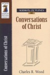 Sermon Outlines on Conversations of Christ - Charles R. Wood