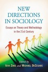 New Directions in Sociology: Essays on Theory and Methodology in the 21st Century - Ieva Zake, Michael DeCesare
