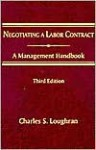 Negotiating a Labor Contract: A Management Handbook - Charles S. Loughran, Loughran, Charles S. Loughran, Charles S.