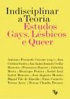 Indisciplinar a Teoria: Estudos Gays, Lésbicos e Queer - António Fernando Cascais
