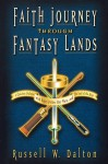 Faith Journey Through Fantasy Lands: A Christian Dialogue with Harry Potter, Star Wars, and the Lord of the Rings - Russell W. Dalton