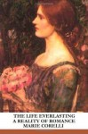 The Life Everlasting: A Reality of Romance - Marie Corelli