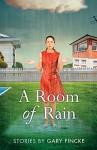 A Room of Rain - Gary Fincke