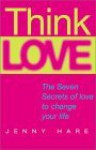 Think Love: The Seven Secrets of Love to Change Your Life - Jenny Hare