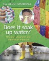 Does It Soak Up Water?: All About Absorbent And Waterproof Materials - Angela Royston
