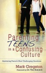 Parenting Teens in a Confusing Culture: Answering Parent's Most Challenging Questions - Mark Gregston, Tim Kimmel