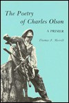 Poetry of Charles Olson - Thomas F. Merrill, Ann Lee Morgan