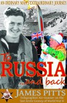 To Russia...And Back: An Ordinary Man's Extraordinary Journey - James Pitts