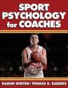 Sport Psychology for Coaches - Damon Burton, Thomas D. Raedeke