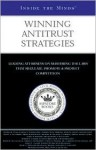 Winning Antitrust Strategies: Leading Lawyers from Latham & Watkins, Morgan, Lewis & Bockius, Piper Rudnick & More on Mastering the Laws That Regulate, Promote & Protect Competition (Inside the Minds) - Aspatore Books