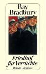 Friedhof für Verrückte - Ray Bradbury, Gerald Jung