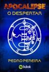 Apocalipse - O Despertar - Pedro Pereira