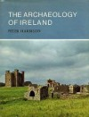 The Archaeology Of Ireland - Peter Harbison, Shirley Felts
