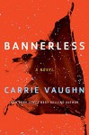 Bannerless (The Bannerless Saga) - Carrie Vaughn