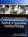 The California School of Organizational Studies Handbook of Organizational Consulting Psychology: A Comprehensive Guide to Theory, Skills, and Techniques - Rodney L. Lowman, California School of Organizational Studies at Alliant International University