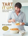 Tart It Up!: Sweet and Savoury Tarts and Pies - Eric Lanlard