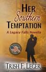 Her Southern Temptation (A Legacy Falls Romance) - Trish F Leger