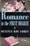 Romance in the First Degree - Octavus Roy Cohen
