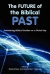 The Future of the Biblical Past: Envisioning Biblical Studies on a Global Key (Society of Biblical Literature Semeia Studies) - Roland Boer, Fernando F. Segovia