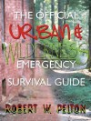 The Official Urban and Wilderness Emergency Survival Guide - Robert W. Pelton