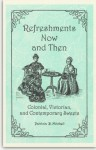 Refreshments Now and Then: Colonial, Victorian, and Contemporary Sweets - Patricia B. Mitchell