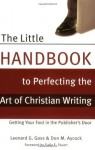 The Little Handbook to Perfecting the Art of Christian Writing: Getting Your Foot in the Publisher's Door - Leonard G. Goss, Don M. Aycock
