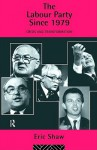 The Labour Party Since 1979: Crisis and Transformation - Eric Shaw