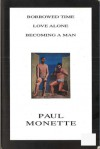 Borrowed Time / Love Alone / Becoming a Man - Paul Monette