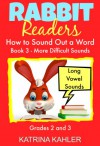 Rabbit Readers How to Sound a Word Book 3 - more difficult words: Long Vowel Sounds for Grades 2 & 3 - Katrina Kahler, Bob Campbell