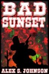 Bad Sunset - Alex S. Johnson